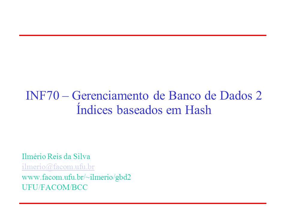 UFU/FACOM/BCC Inserção 0 1 2 5 hash h(7) mod 6 = 1 7 … … Páginas Primárias dos Buckets Inserindo 4 3 Cheia
