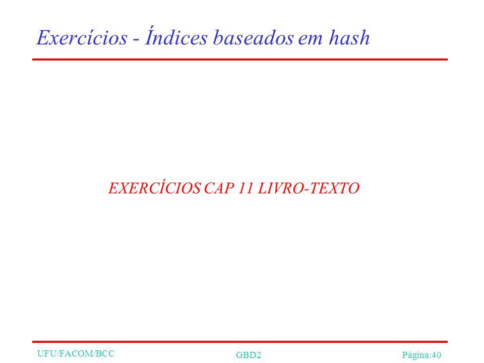 UFU/FACOM/BCC GBD2Página:40 Exercícios - Índices baseados em hash EXERCÍCIOS CAP 11 LIVRO-TEXTO