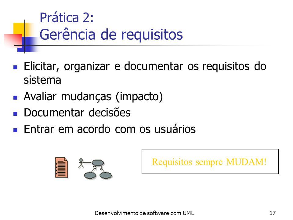 Desenvolvimento de software com UML17 Prática 2: Gerência de requisitos Elicitar, organizar e documentar os requisitos do sistema Avaliar mudanças (im