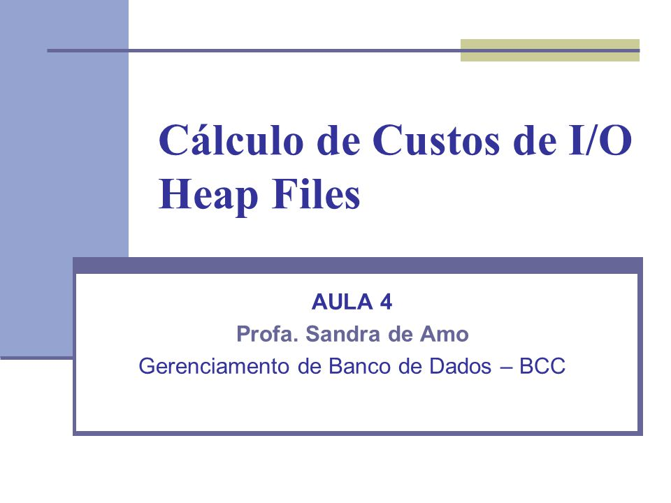 Cálculo de Custos de I/O Heap Files AULA 4 Profa.