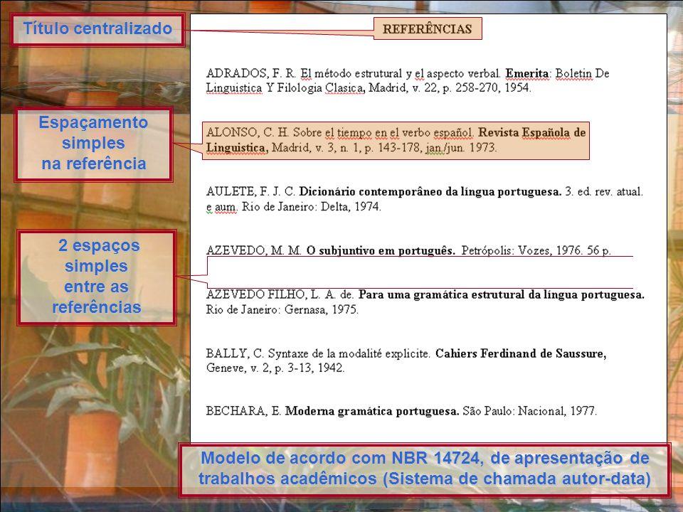 Foto & Formatação: Ancelmo Modelo de acordo com NBR 14724, de apresentação de trabalhos acadêmicos (Sistema de chamada autor-data) Título centralizado Espaçamento simples na referência 2 espaços simples entre as referências 2 espaços simples entre as referências