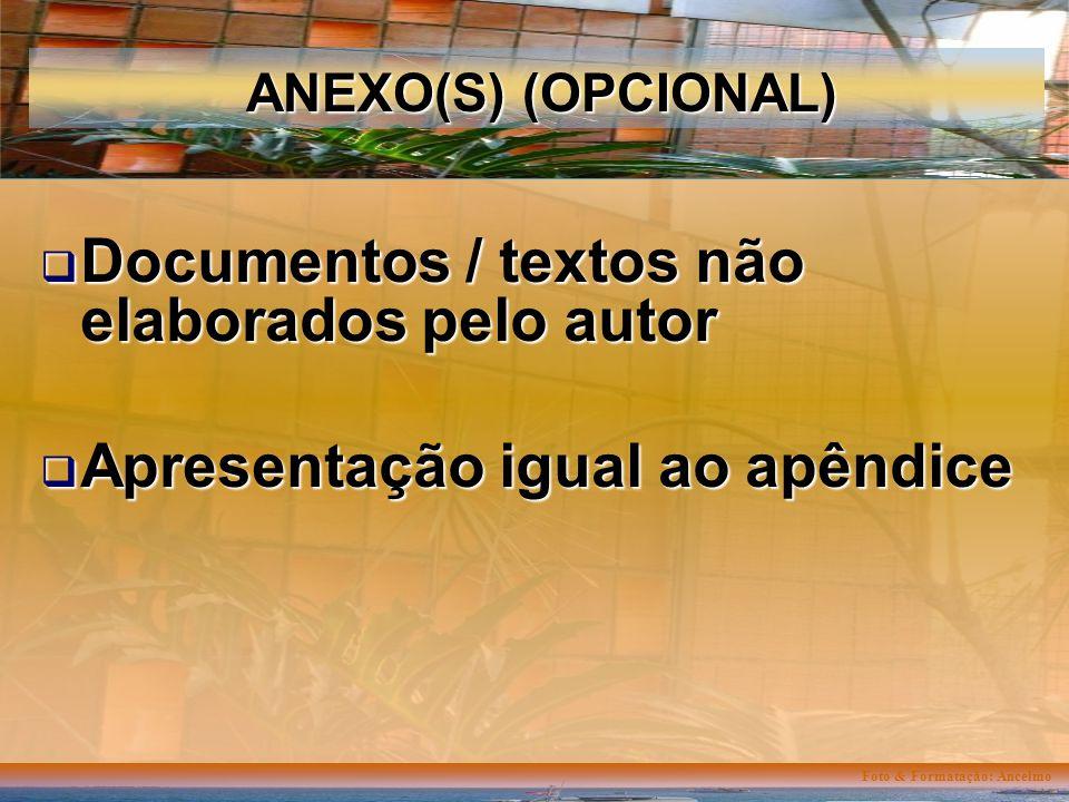 Foto & Formatação: Ancelmo ANEXO(S) (OPCIONAL) Documentos / textos não elaborados pelo autor Documentos / textos não elaborados pelo autor Apresentação igual ao apêndice Apresentação igual ao apêndice