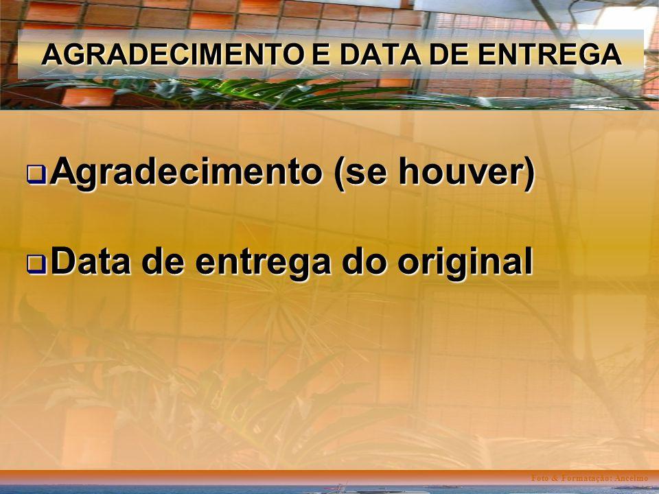 Foto & Formatação: Ancelmo AGRADECIMENTO E DATA DE ENTREGA Agradecimento (se houver) Agradecimento (se houver) Data de entrega do original Data de entrega do original