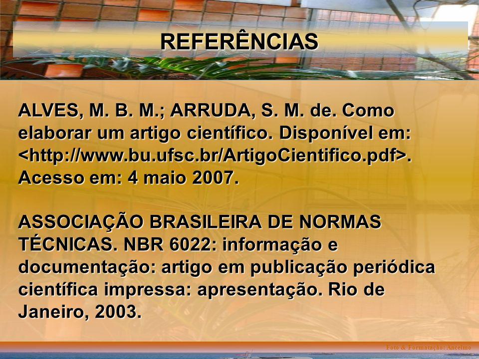 Foto & Formatação: Ancelmo REFERÊNCIAS ALVES, M. B.