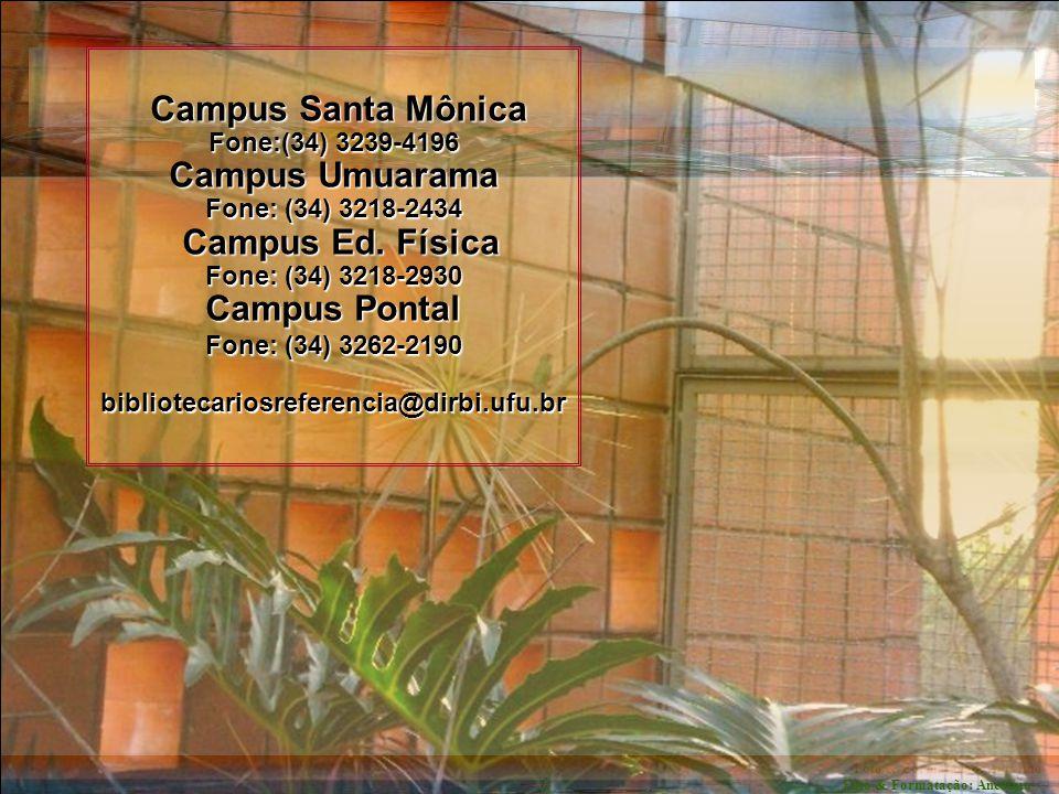 Foto & Formatação: Ancelmo Campus Santa Mônica Fone:(34) 3239-4196 Campus Santa Mônica Fone:(34) 3239-4196 Campus Umuarama Fone: (34) 3218-2434 Campus Ed.