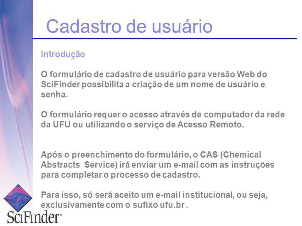 Cadastro de usuário Introdução O formulário de cadastro de usuário para versão Web do SciFinder possibilita a criação de um nome de usuário e senha.