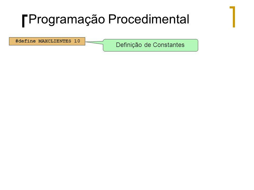 Programação Procedimental #define MAXCLIENTES 10 Definição de Constantes