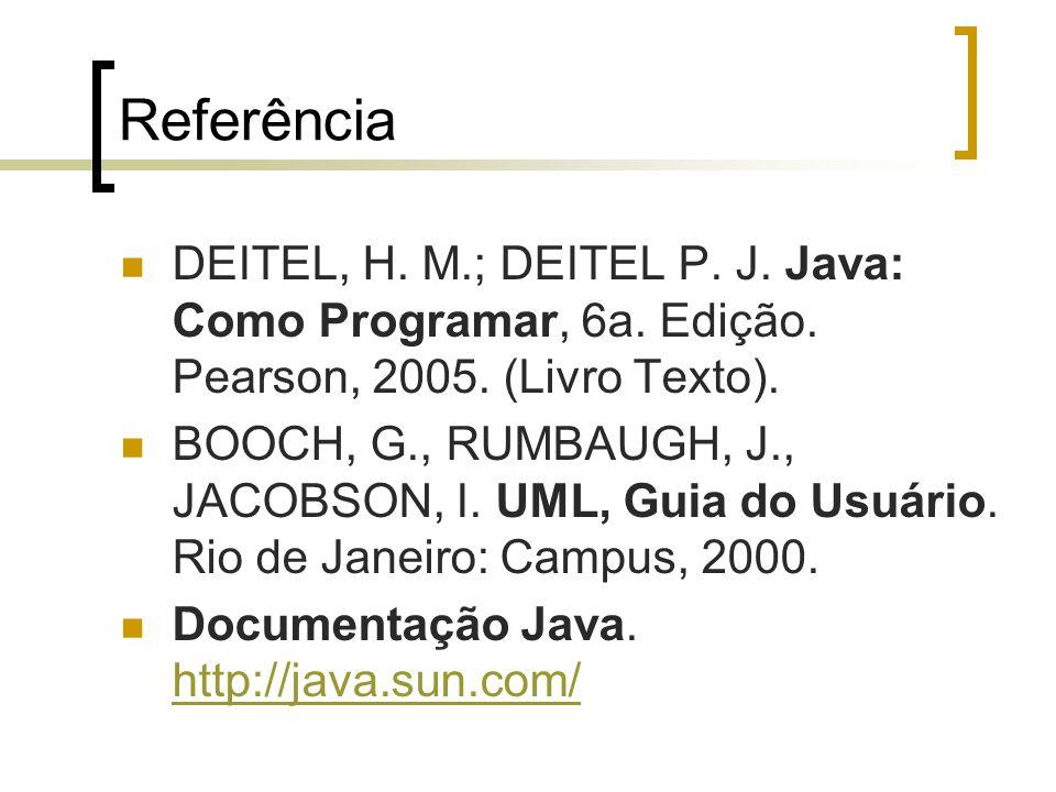 Referência DEITEL, H.M.; DEITEL P. J. Java: Como Programar, 6a.