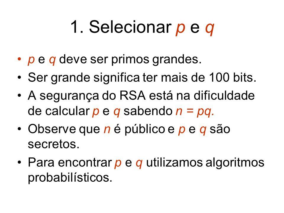 1. Selecionar p e q p e q deve ser primos grandes. Ser grande significa ter mais de 100 bits. A segurança do RSA está na dificuldade de calcular p e q