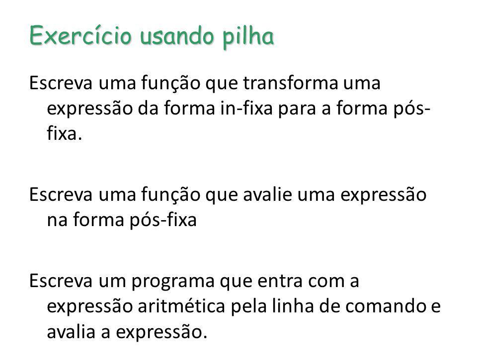 Exercício usando pilha Escreva uma função que transforma uma expressão da forma in-fixa para a forma pós- fixa. Escreva uma função que avalie uma expr