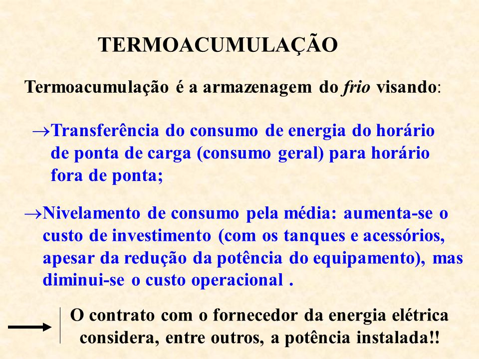 TERMOACUMULAÇÃO Termoacumulação é a armazenagem do frio visando: Transferência do consumo de energia do horário de ponta de carga (consumo geral) para