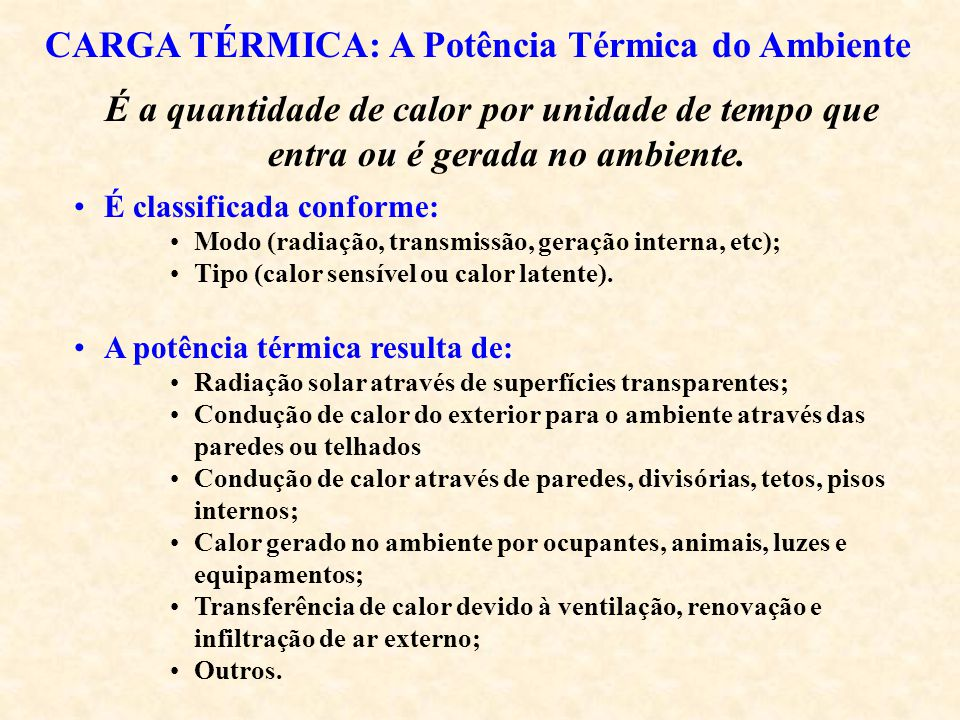 CARGA TÉRMICA: a Carga Térmica do Ambiente É a potência térmica que deve ser removida do ambiente condicionado para manter a temperatura em um valor estipulado; A potência térmica não é necessariamente igual à carga térmica de resfriamento (efeito de acumulação).