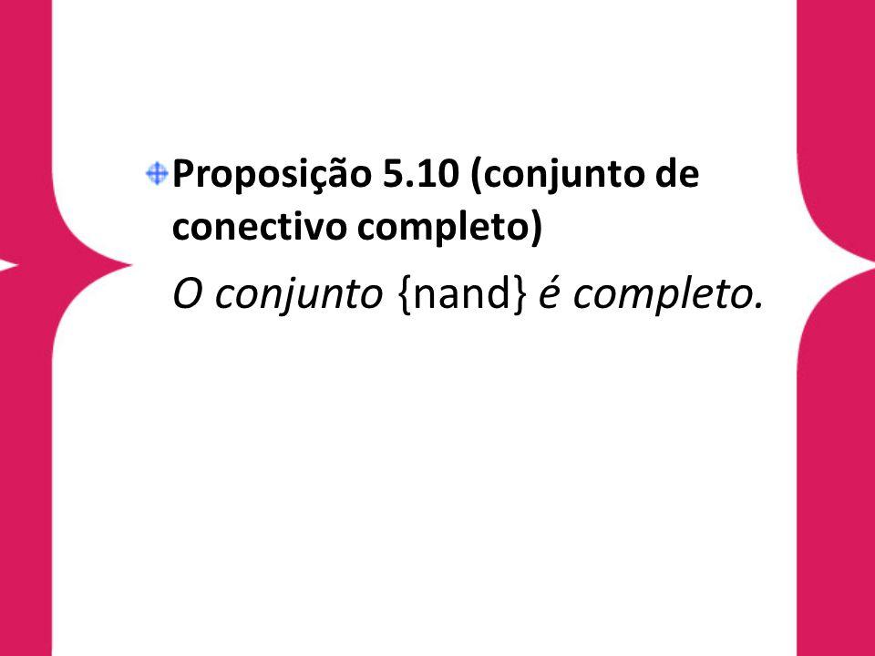 Proposição 5.10 (conjunto de conectivo completo) O conjunto {nand} é completo.