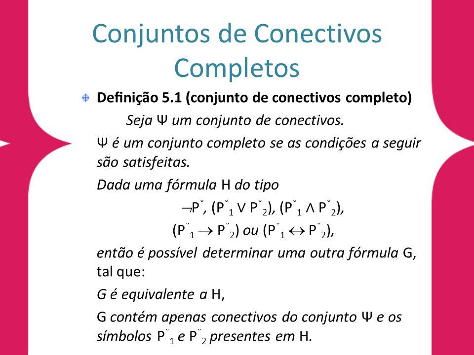 Conjuntos de Conectivos Completos Proposição 5.1 (Equivalência entre e os conectivos, ) O conectivo pode ser expresso semanticamente pelos conectivos e.