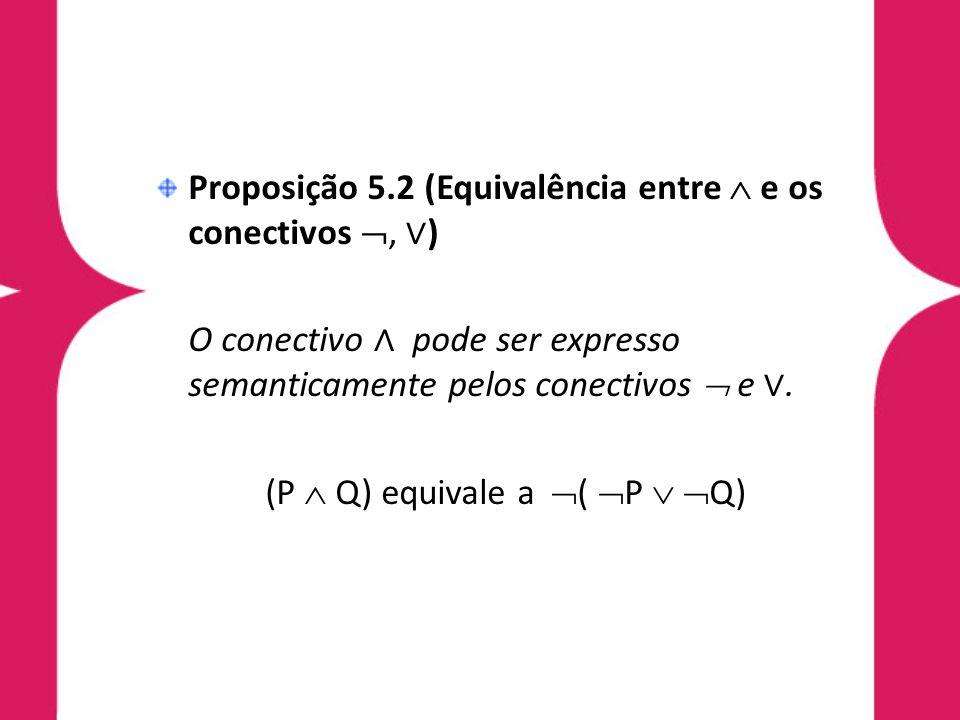 Proposição 5.2 (Equivalência entre e os conectivos, ) O conectivo pode ser expresso semanticamente pelos conectivos e.