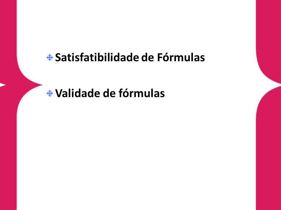 Satisfatibilidade de Fórmulas Validade de fórmulas