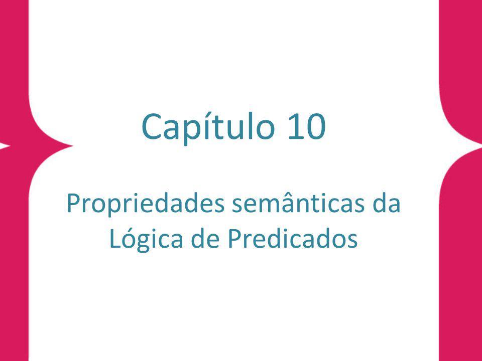 Propriedades Semânticas Denição 10.1 (propriedades semânticas básicas da Lógica de Predicados) Sejam H, G, H 1, H 2,..., H n fórmulas da Lógica de Predicados.