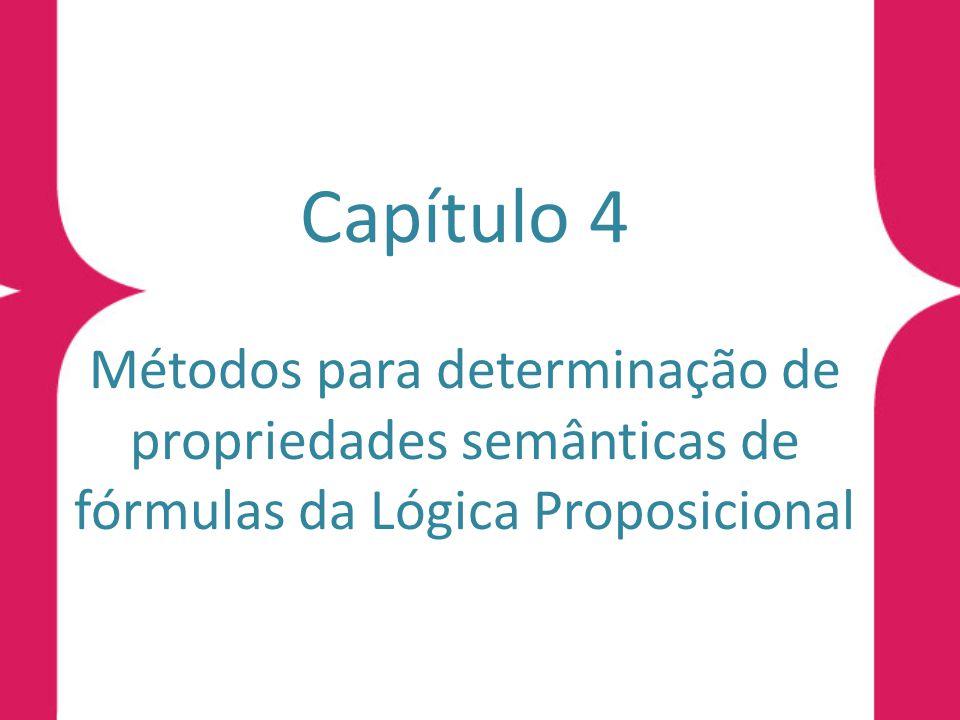 Capítulo 4 Métodos para determinação de propriedades semânticas de fórmulas da Lógica Proposicional