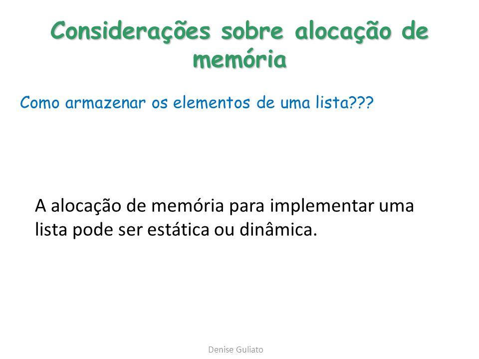 Considerações sobre alocação de memória Como armazenar os elementos de uma lista??? A alocação de memória para implementar uma lista pode ser estática