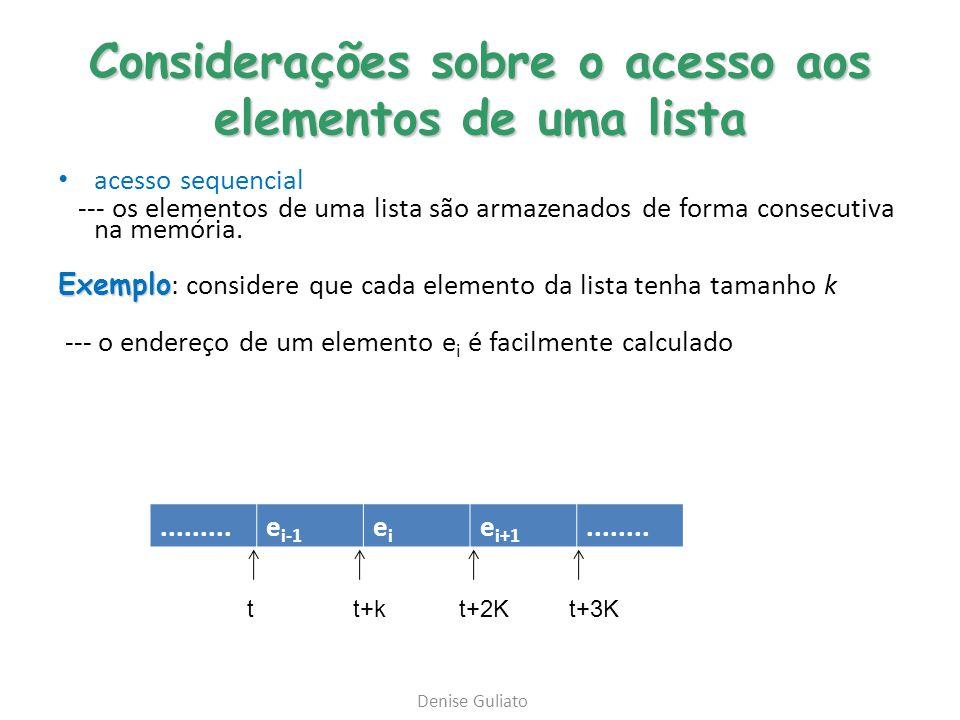 Considerações sobre o acesso aos elementos de uma lista acesso sequencial --- os elementos de uma lista são armazenados de forma consecutiva na memóri