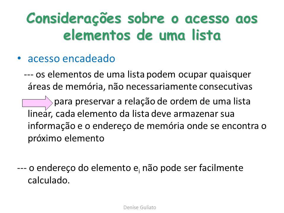 Considerações sobre o acesso aos elementos de uma lista acesso encadeado --- os elementos de uma lista podem ocupar quaisquer áreas de memória, não ne