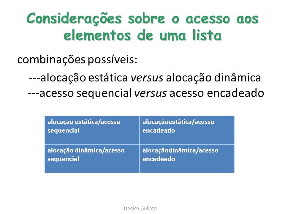 Considerações sobre o acesso aos elementos de uma lista combinações possíveis: ---alocação estática versus alocação dinâmica ---acesso sequencial vers