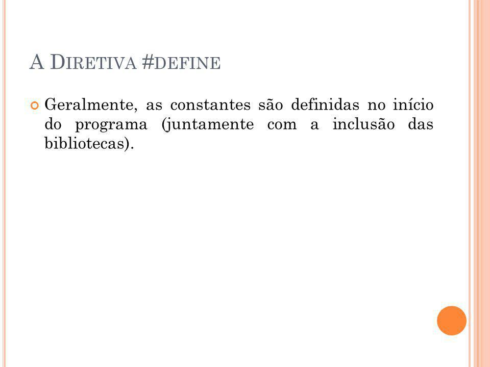 A D IRETIVA # DEFINE Geralmente, as constantes são definidas no início do programa (juntamente com a inclusão das bibliotecas).