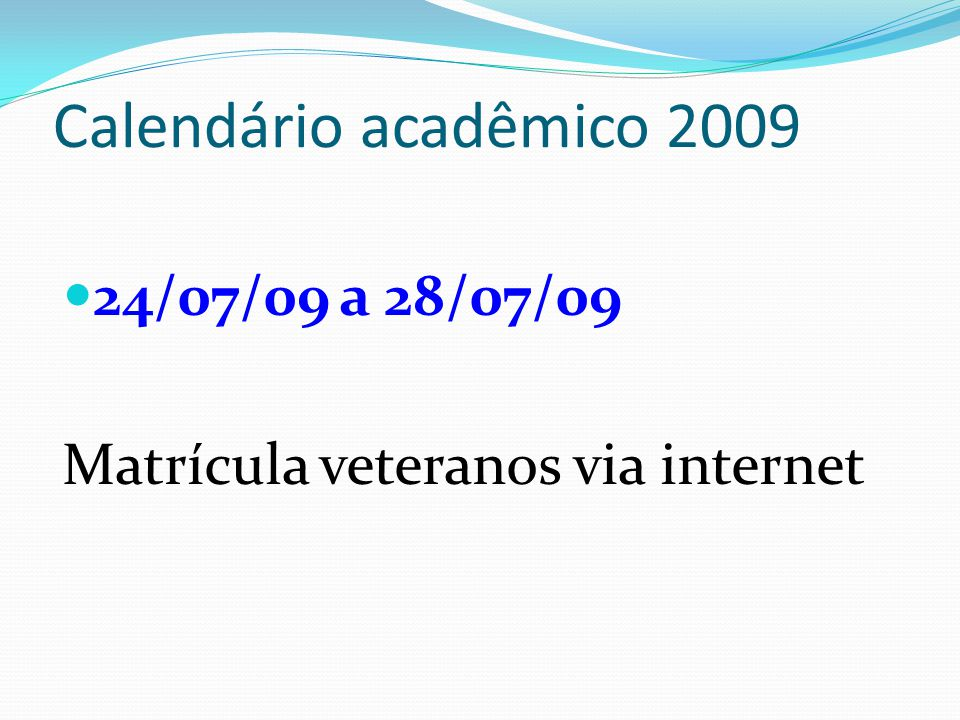 Calendário acadêmico 2009 24/07/09 a 28/07/09 Matrícula veteranos via internet