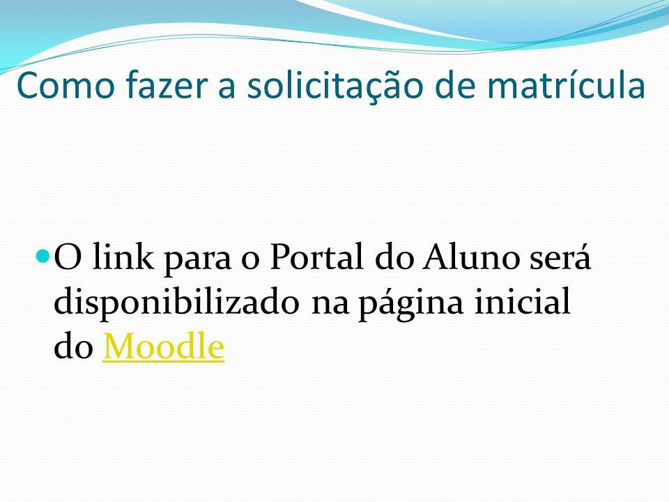 Como fazer a solicitação de matrícula O link para o Portal do Aluno será disponibilizado na página inicial do MoodleMoodle