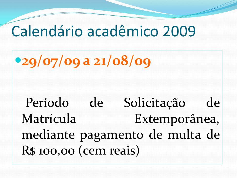 Calendário acadêmico 2009 29/07/09 a 21/08/09 Período de Solicitação de Matrícula Extemporânea, mediante pagamento de multa de R$ 100,00 (cem reais)