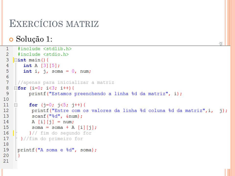 ESTRUTURA DE DADOS HOMOGÊNEA ARRAYS Solução 2: Dado duas matrizes reais de dimensão 2x3, fazer um programa para calcular a soma delas.