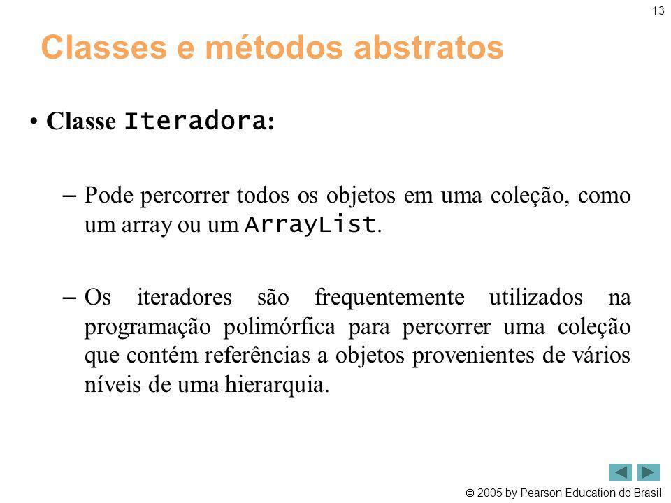 2005 by Pearson Education do Brasil 13 Classes e métodos abstratos Classe Iteradora : – Pode percorrer todos os objetos em uma coleção, como um array