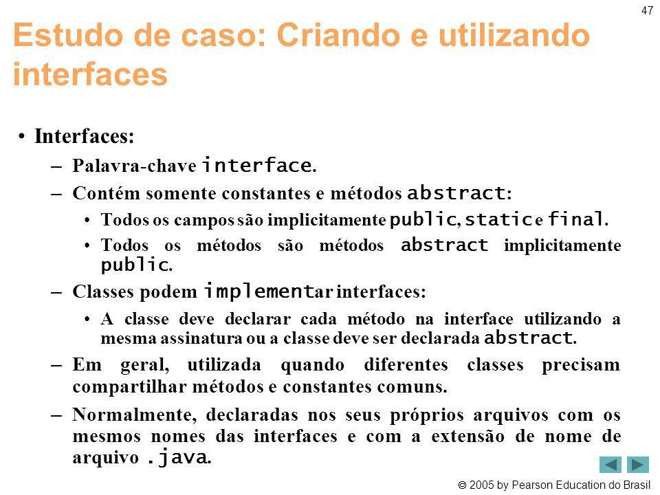 2005 by Pearson Education do Brasil 47 Estudo de caso: Criando e utilizando interfaces Interfaces: – Palavra-chave interface. – Contém somente constan