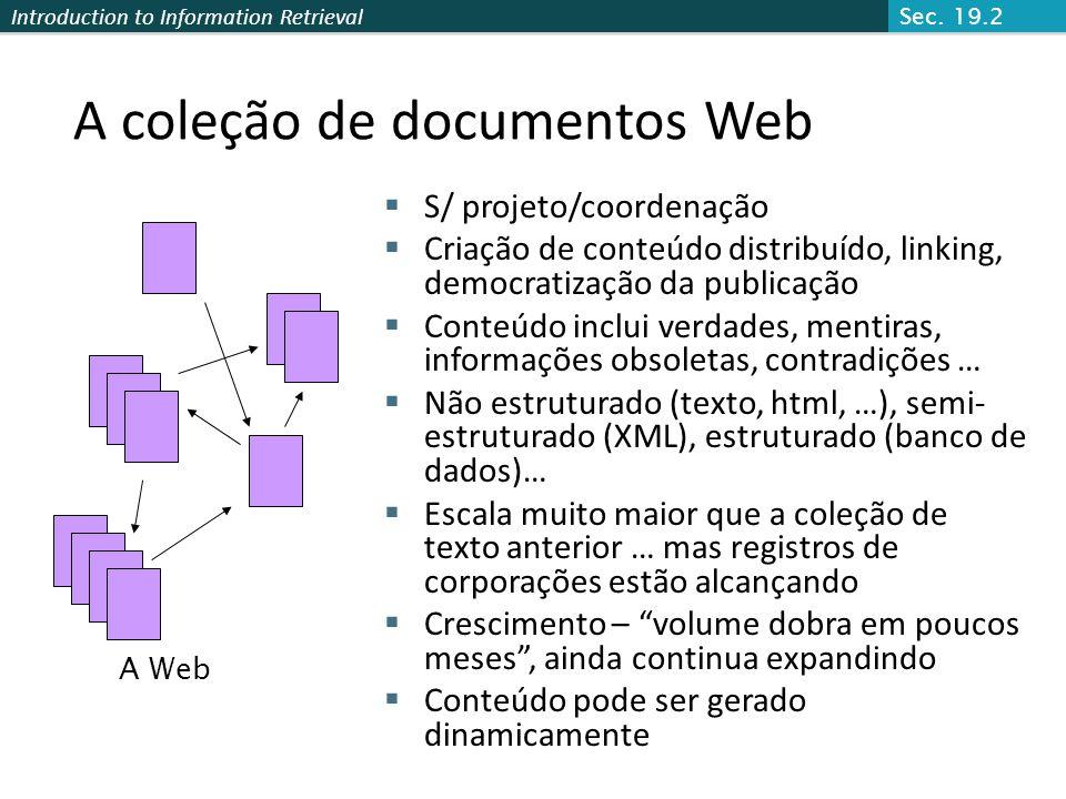Introduction to Information Retrieval A coleção de documentos Web S/ projeto/coordenação Criação de conteúdo distribuído, linking, democratização da p