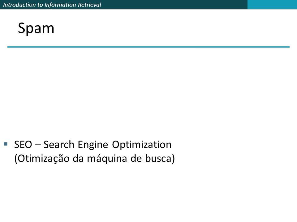 Introduction to Information Retrieval Spam SEO – Search Engine Optimization (Otimização da máquina de busca)