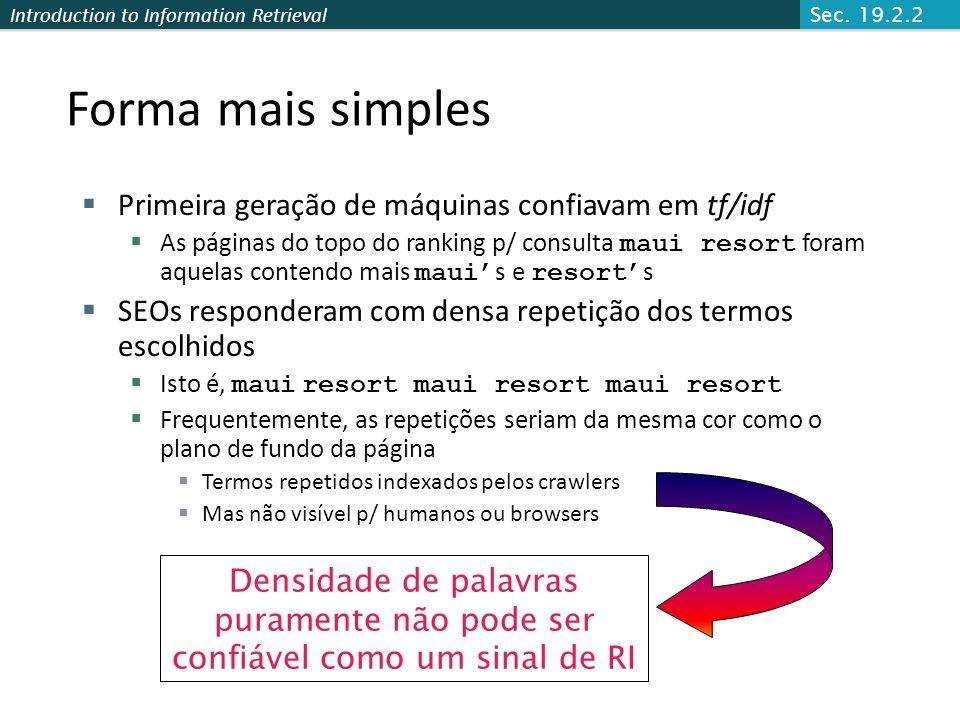 Introduction to Information Retrieval Forma mais simples Primeira geração de máquinas confiavam em tf/idf As páginas do topo do ranking p/ consulta ma