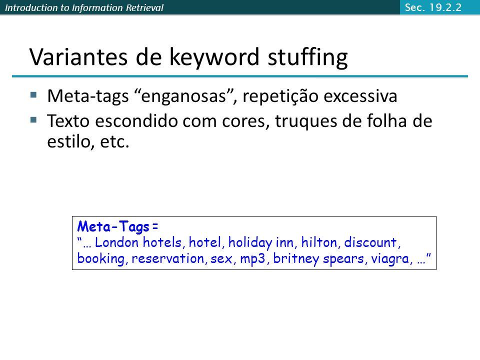 Introduction to Information Retrieval Variantes de keyword stuffing Meta-tags enganosas, repetição excessiva Texto escondido com cores, truques de fol