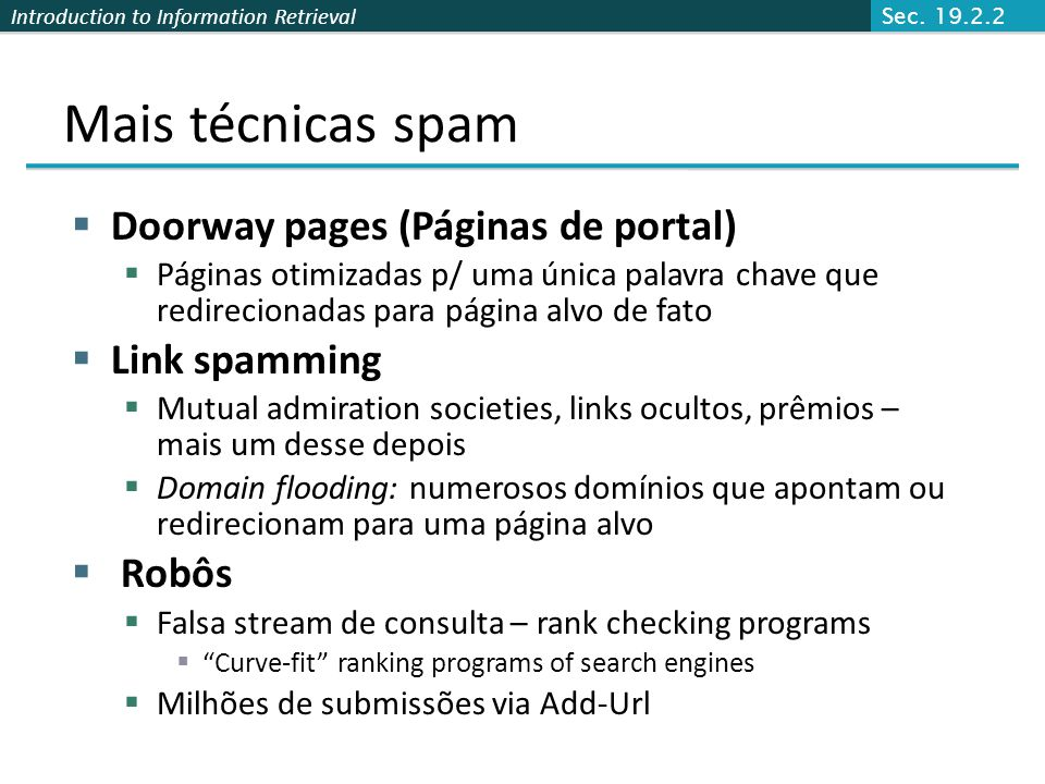 Introduction to Information Retrieval Mais técnicas spam Doorway pages (Páginas de portal) Páginas otimizadas p/ uma única palavra chave que redirecio