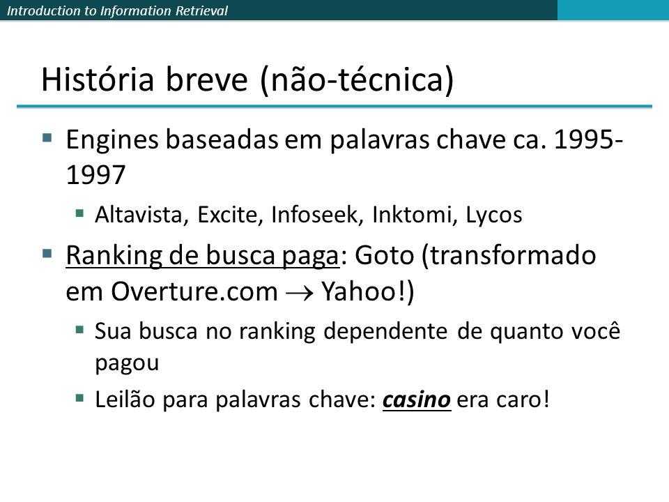 Introduction to Information Retrieval História breve (não-técnica) Engines baseadas em palavras chave ca. 1995- 1997 Altavista, Excite, Infoseek, Inkt