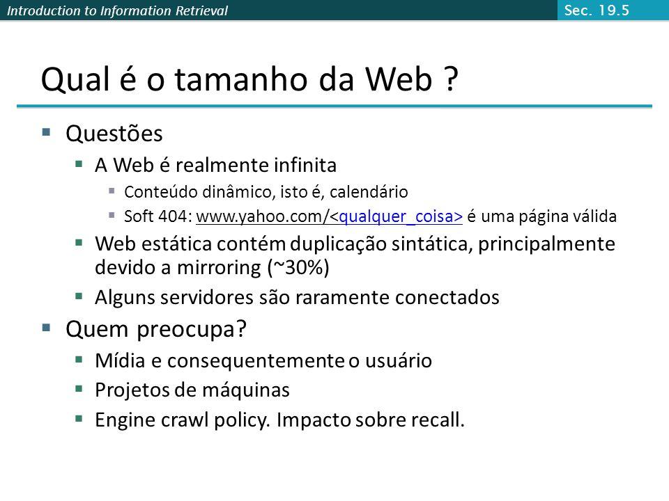 Introduction to Information Retrieval Qual é o tamanho da Web ? Questões A Web é realmente infinita Conteúdo dinâmico, isto é, calendário Soft 404: ww