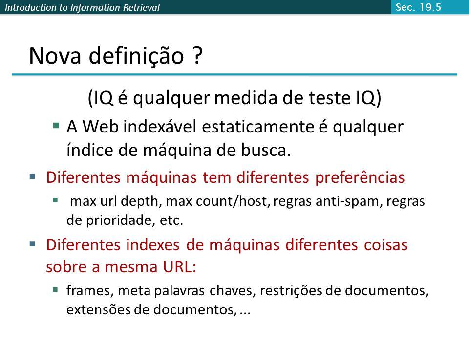 Introduction to Information Retrieval Nova definição ? (IQ é qualquer medida de teste IQ) A Web indexável estaticamente é qualquer índice de máquina d