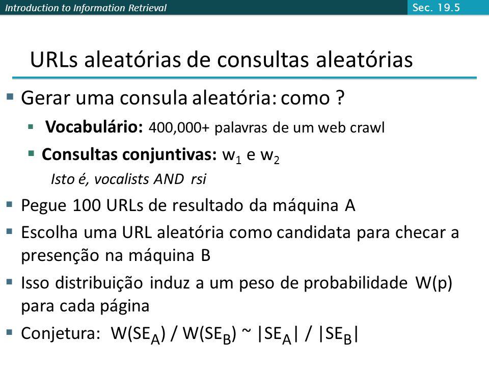 Introduction to Information Retrieval URLs aleatórias de consultas aleatórias Gerar uma consula aleatória: como ? Vocabulário: 400,000+ palavras de um