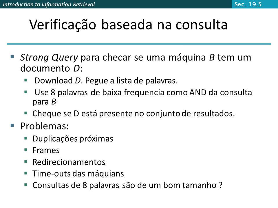 Introduction to Information Retrieval Verificação baseada na consulta Strong Query para checar se uma máquina B tem um documento D: Download D. Pegue