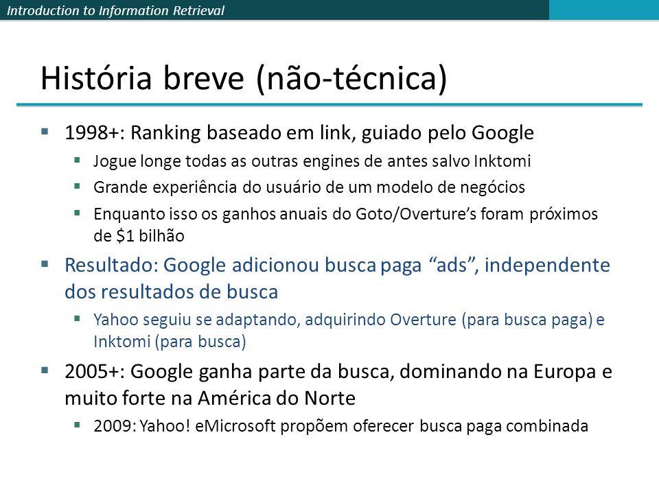 Introduction to Information Retrieval História breve (não-técnica) 1998+: Ranking baseado em link, guiado pelo Google Jogue longe todas as outras engi