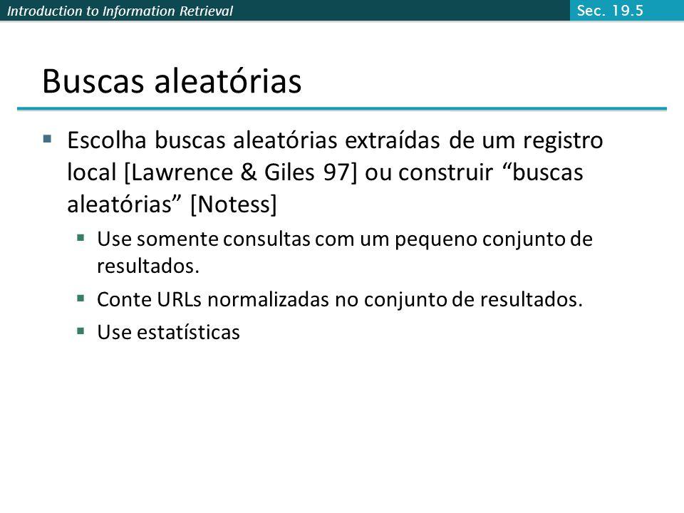 Introduction to Information Retrieval Buscas aleatórias Escolha buscas aleatórias extraídas de um registro local [Lawrence & Giles 97] ou construir bu