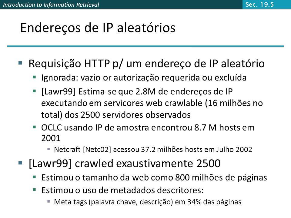 Introduction to Information Retrieval Endereços de IP aleatórios Requisição HTTP p/ um endereço de IP aleatório Ignorada: vazio or autorização requeri