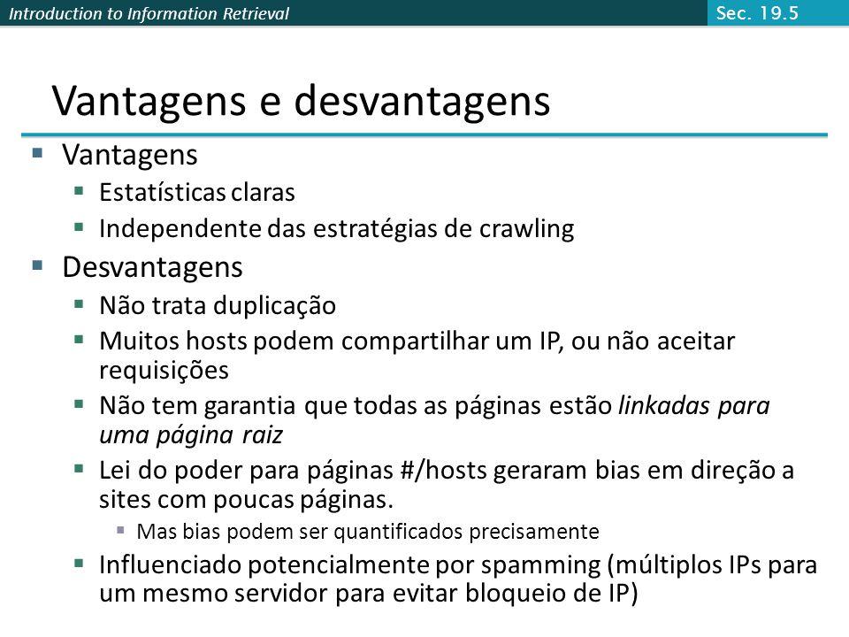 Introduction to Information Retrieval Vantagens e desvantagens Vantagens Estatísticas claras Independente das estratégias de crawling Desvantagens Não