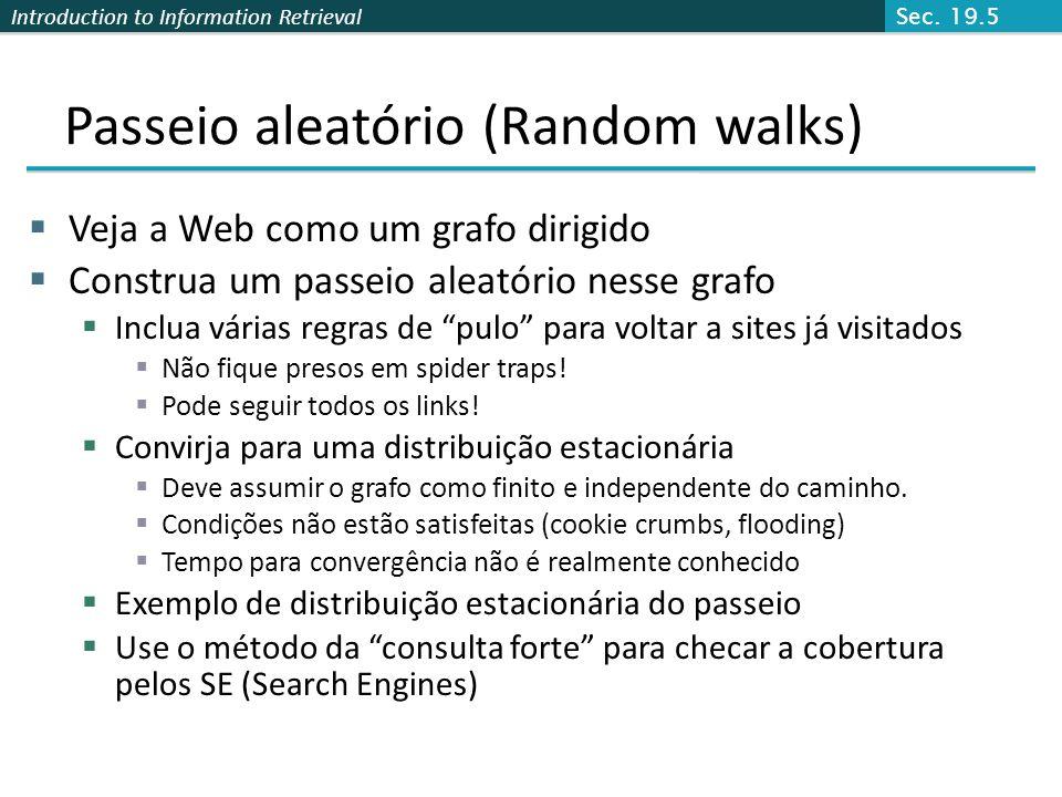 Introduction to Information Retrieval Passeio aleatório (Random walks) Veja a Web como um grafo dirigido Construa um passeio aleatório nesse grafo Inc