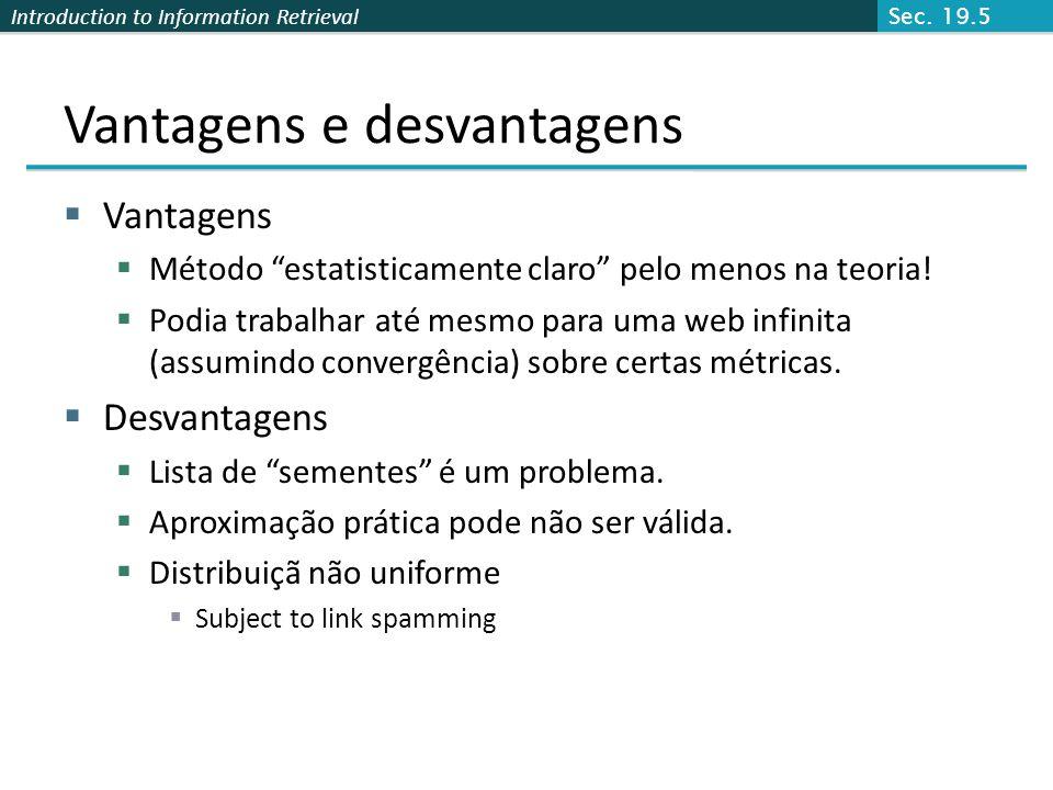 Introduction to Information Retrieval Vantagens e desvantagens Vantagens Método estatisticamente claro pelo menos na teoria! Podia trabalhar até mesmo