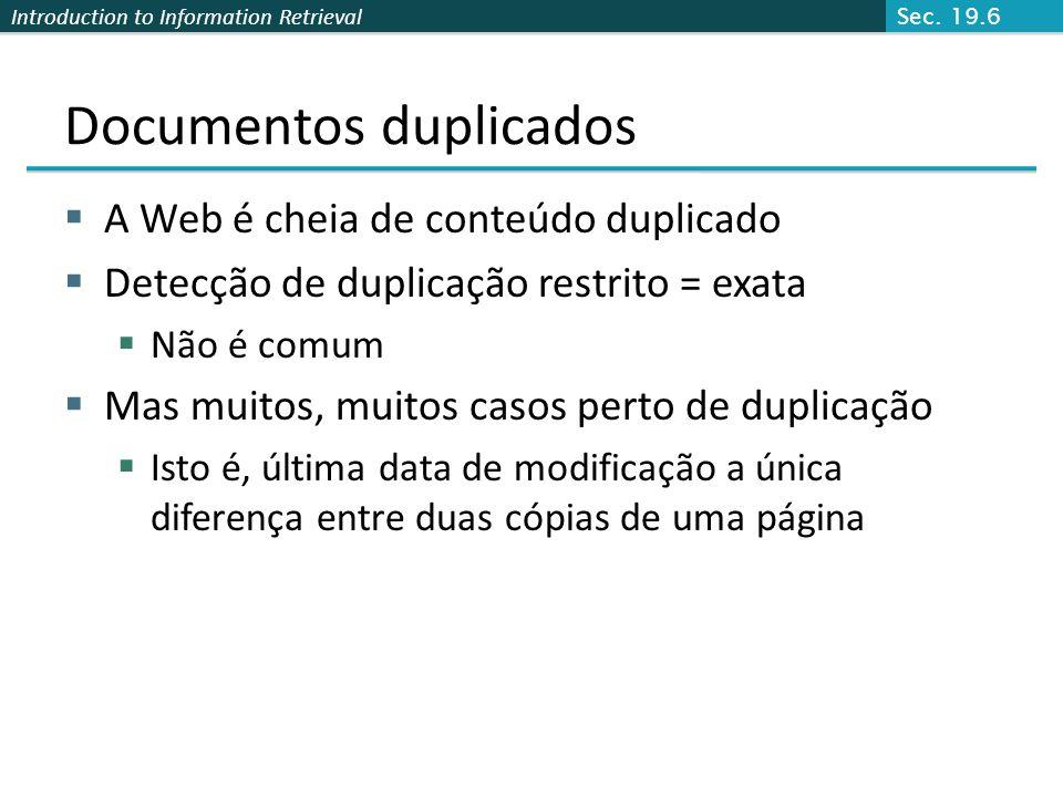 Introduction to Information Retrieval Documentos duplicados A Web é cheia de conteúdo duplicado Detecção de duplicação restrito = exata Não é comum Ma
